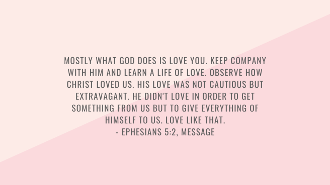 Mostly what God does is love you. Keep company with him and learn a life of love. Observe how Christ loved us. His love was not cautious but extravagant. He didn't love in order to get something from us but to give e